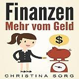 Finanzen: Mehr vom Geld [Finance: More from Money]: Die Geld und Finanzen Saga 1 [The Money and Finance Saga 1]