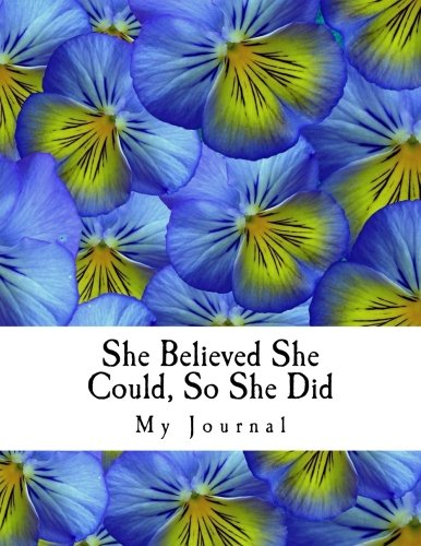 - She Believed She Could, So She Did: Inspirational Quote Pretty Pansies Background Pattern Design Notebook/Journal  with 110 Lined Pages (8.5 x 11)