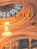 Palaces de France : Vie et mémoire de l'extravagance