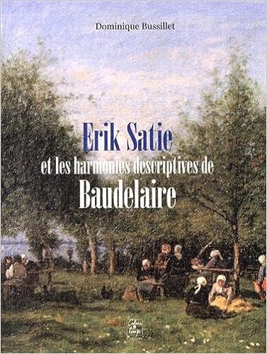 Livre gratuits en ligne Erik Satie et les harmonies descriptives de Baudelaire epub pdf