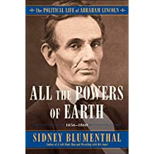 All the Powers of Earth: The Political Life of Abraham Lincoln Vol. III, 1856-1863