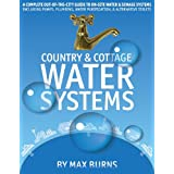 Country and Cottage Water Systems: A Complete Out-of-the-City Guide to On-Site Water and Sewage Systems, Including Pumps, Plumbing, Water Purification and Alternative Toilets