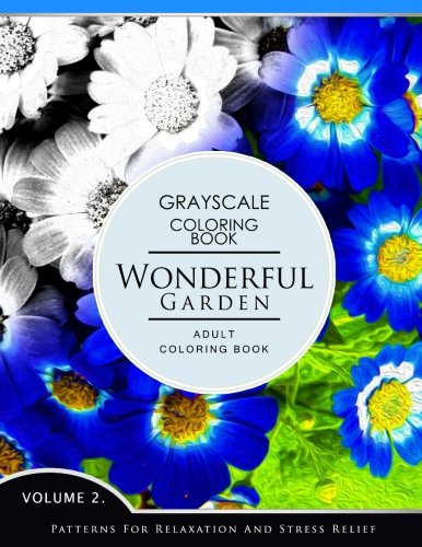 Wonderful Garden Volume 2: Flower Grayscale coloring books for adults Relaxation (Adult Coloring Books Series, grayscale fantasy coloring books) by Grayscale Fantasy Publishing