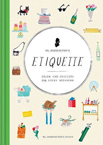 Mr. Boddington's Etiquette: Charm and Civility for Every Occasion (Etiquette Books, Manners Book, Respecting Cultures Books) (Etiquette Party)