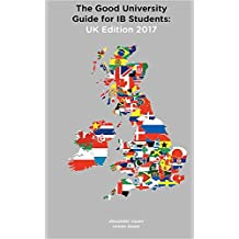 The Good University Guide for IB Students UK Edition 2017