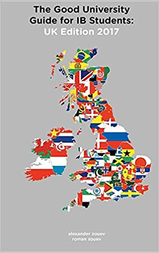 The Good University Guide For IB Students UK Edition 2017 Ed