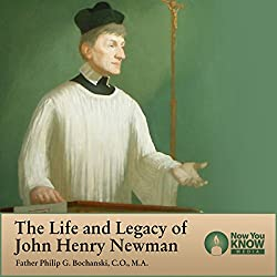 The Life and Legacy of John Henry Newman