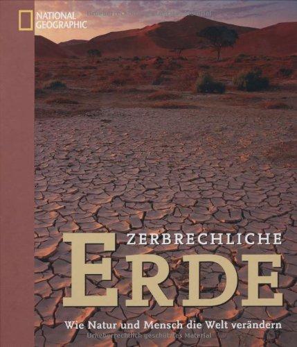 Zerbrechliche Erde: Wie Natur und Mensch die Welt verändern