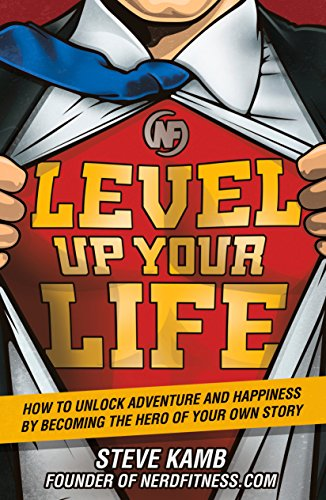 (Level Up Your Life: How to Unlock Adventure and Happiness by Becoming the Hero of Your Own)