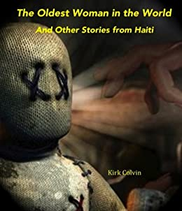 #freebooks – The Oldest Woman in the World and Other Stories from Haiti by Kirk Colvin