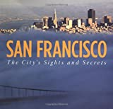 San Francisco: The City s Sights and Secrets