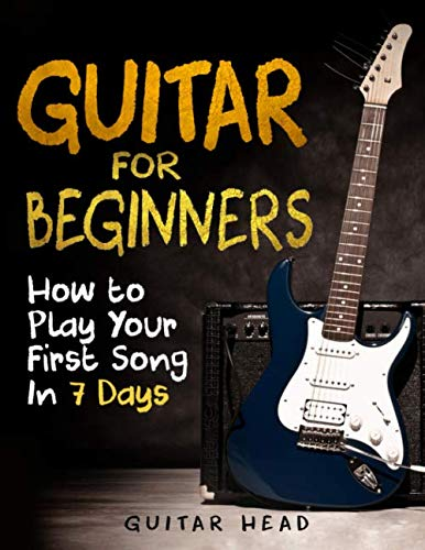 Guitar for Beginners: How to Play Your First Song In 7 Days Even If You