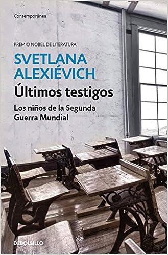 Últimos testigos: Los niños de la Segunda Guerra Mundial: Amazon.es: Svetlana Alexiévich, Zahara García González;Ioulia Dobrovolskaia;: Libros