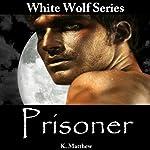 Prisoner: White Wolf, Book 3 | K Matthew