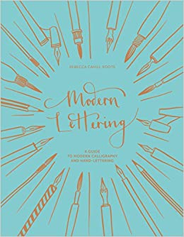 Modern Lettering A Guide To Calligraphy And Hand Rebecca Cahill Roots 9781849944472 Books