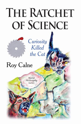 The Ratchet of Science: Curiosity Killed the Cat (World Philosophy)