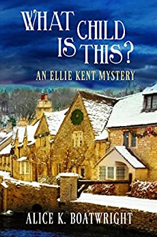What Child Is This?: An Ellie Kent Mystery (Ellie Kent Mystery series Book 2) by [Boatwright, Alice K.]