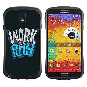 Hybrid Anti-Shock Bumper Case for Samsung Galaxy Note 3 / Work Is Play