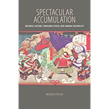 Spectacular Accumulation: Material Culture, Tokugawa Ieyasu, and Samurai Sociability