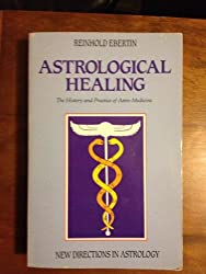 Astrological Healing: History and Practice of Astromedicine (Aquarian New Directions in Astrology)