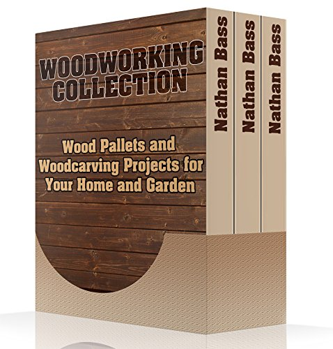 Woodworking Collection: Wood Pallets and Woodcarving Projects for Your Home and Garden: (Woodworking Projects, Woodworking Plans)