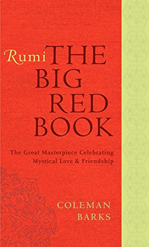 Rumi  The Big Red Book  The Great Masterpiece Celebrating Mystical Love And Friendship