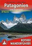 Patagonien und Feuerland. 50 Touren (Rother Wanderführer)