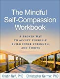 #2: The Mindful Self-Compassion Workbook: A Proven Way to Accept Yourself, Build Inner Strength, and Thrive
