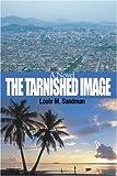 The Tarnished Image, Louis M. Sandman, 0595369014