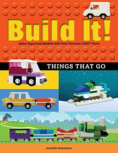 Build It! Things That Go: Make Supercool Models with Your Favorite LEGO® Parts (Brick Books) (Cool Easy Things To Build With Legos)