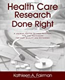 Health Care Research Done Right, Kathleen A. Fairman, 1432786067