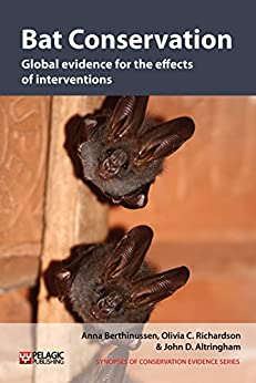 Bat Conservation: Global evidence for the effects of interventions (Synopses of Conservation Evidence Book 5) (English Edition) por [Berthinussen, Anna, Richardson, Olivia C., Altringham, John D., Sutherland, William J.]
