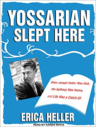 Yossarian Slept Here: When Joseph Heller Was Dad, the Apthorp Was Home, and Life Was a <I>Catch-22</I>
