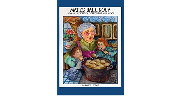 Matzo Ball Soup - The Balls that Bobbed in the Broth that Bubbe Brewed