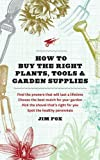 How to Buy the Right Plants, Tools, and Garden Supplies, Jim Fox, 1604692146