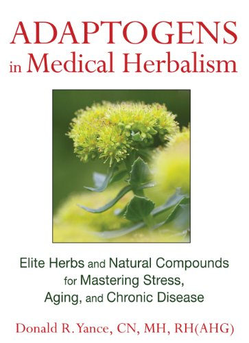 Download Adaptogens in Medical Herbalism: Elite Herbs and Natural Compounds for Mastering Stress, Aging, and Chronic Disease Pdf