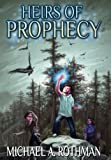 Heirs of Prophecy, Michael A. Rothman, 0985169710