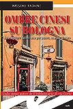 Ombre cinesi su Bologna: Investigatore Trebbi non per amore, non per denaro