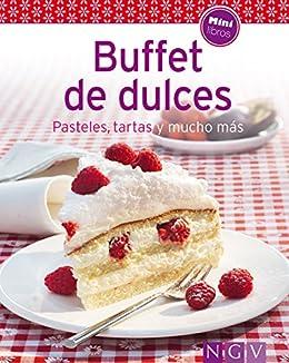 Buffet de dulces: Nuestras 100 mejores recetas en un solo libro (Spanish Edition)