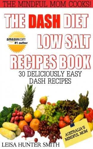 The DASH Diet Low Salt Recipes Book: 30 Deliciously Easy DASH Recipes (Mindful Mom Cooks Book 1) by Leisa Hunter Smith
