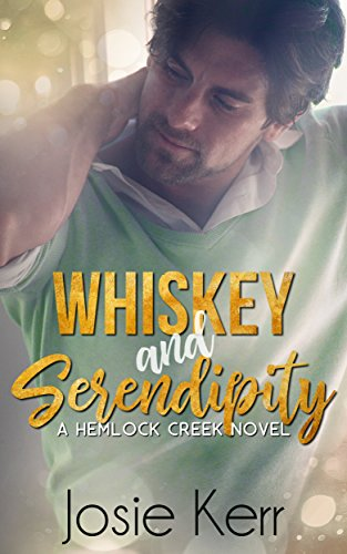 Whiskey and Serendipity (Hemlock Creek Book 1) by [Kerr, Josie]