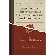Army Sanitary Administration and Its Reform Under the Late Lord Herbert (Classic Reprint)