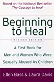 Beginning to Heal (Revised Edition): A First Book for Men and Women Who Were Sexually Abused As Children