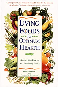 Living Foods for Optimum Health: Your Complete Guide to the Healing Power of Raw Foods by [Digeronimo, Theresa Foy, Clement, Brian R.]