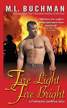 Fire Light Fire Bright (Firehawks Hotshots Book 1) by [Buchman, M. L.]