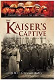 The Kaiser's Captive: In the Claws of the German Eagle (Eyewitnesses from the Great War) by Albert Rhys Williams (2014-08-30)