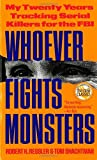 Whoever Fights Monsters: My Twenty Years Tracking Serial Killers for the FBI by Ressler, Robert K., Shachtman, Tom (1993) Mass Market Paperback