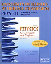 Physics for Scientists and Engineers, Vol. 1: Mechanics, Oscillations and Waves, Thermodynamics (Custom Edition for University of Illinois at Urbana-Champaign PHYS 211, University Physics, Mechanics)