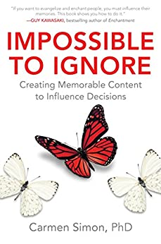 Impossible to Ignore: Creating Memorable Content to Influence Decisions: Creating Memorable Content to Influence Decisions (Business Books) by [Simon, Carmen]