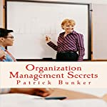 Organization Management Secrets: Life and Home Organization Tips They Did Not Teach You in School That Will Bring You More Time, Money, and Success | Patrick Bunker